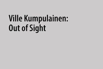 Ville Kumpulainen: Out of Sight